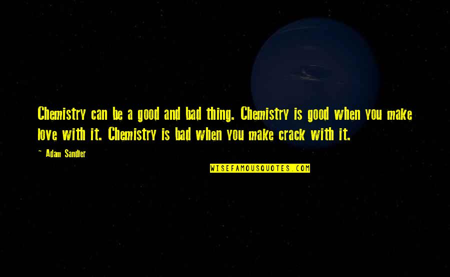 Love Is When You Quotes By Adam Sandler: Chemistry can be a good and bad thing.