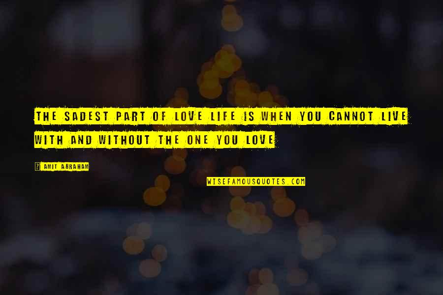 Love Is When You Quotes By Amit Abraham: The sadest part of love life is when