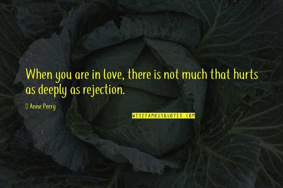 Love Is When You Quotes By Anne Perry: When you are in love, there is not