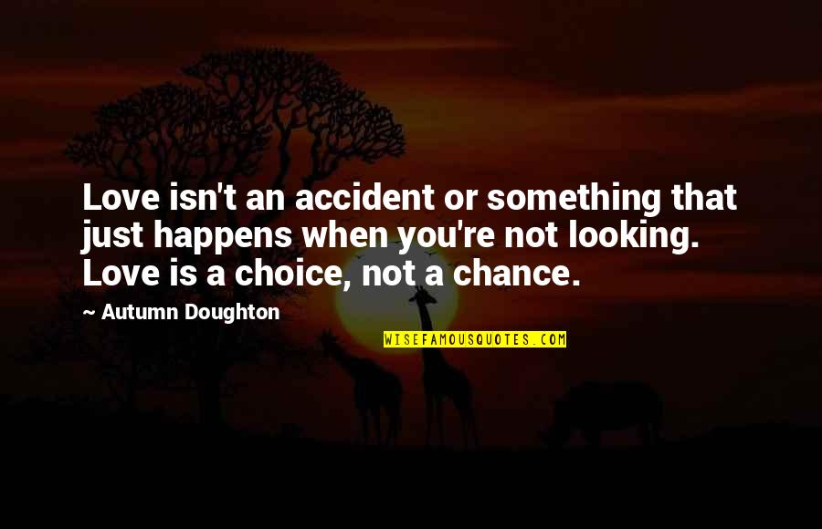 Love Is When You Quotes By Autumn Doughton: Love isn't an accident or something that just