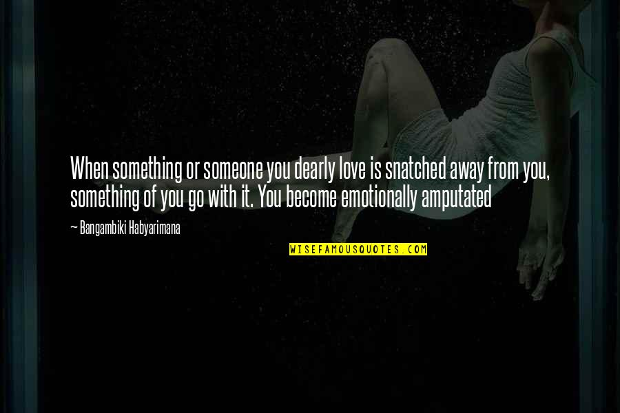 Love Is When You Quotes By Bangambiki Habyarimana: When something or someone you dearly love is