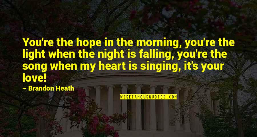 Love Is When You Quotes By Brandon Heath: You're the hope in the morning, you're the