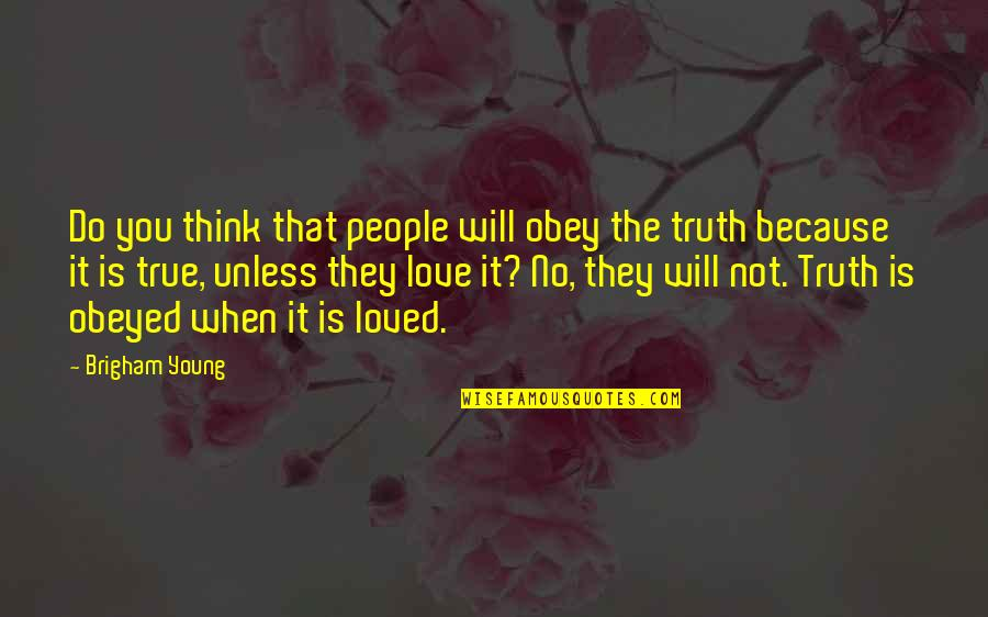 Love Is When You Quotes By Brigham Young: Do you think that people will obey the
