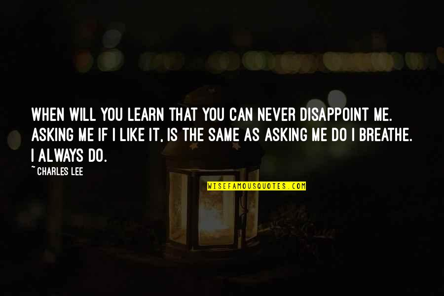 Love Is When You Quotes By Charles Lee: When will you learn that you can never