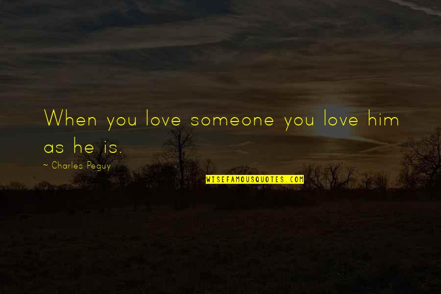 Love Is When You Quotes By Charles Peguy: When you love someone you love him as