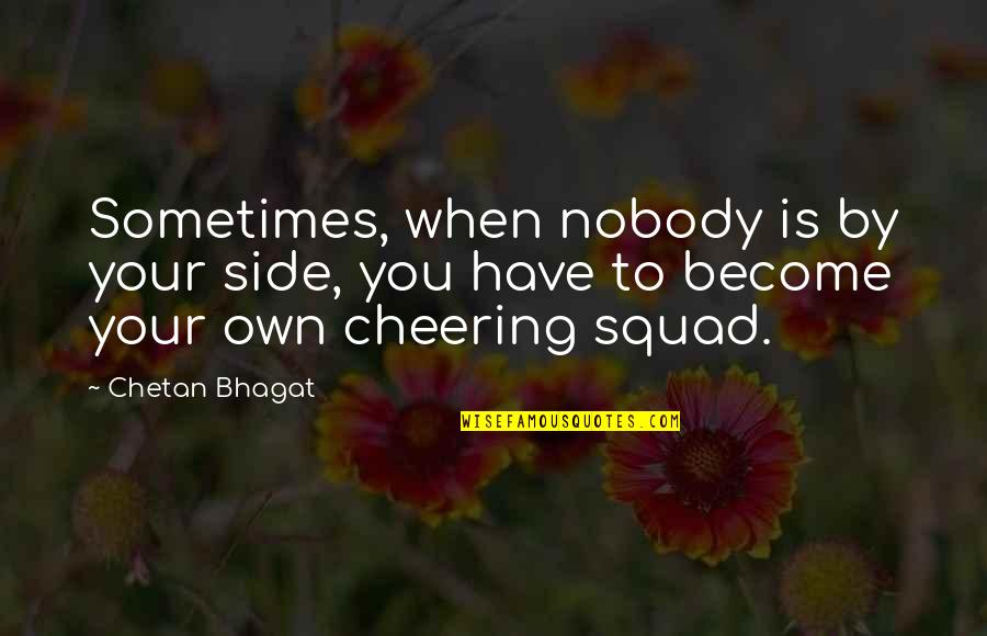 Love Is When You Quotes By Chetan Bhagat: Sometimes, when nobody is by your side, you