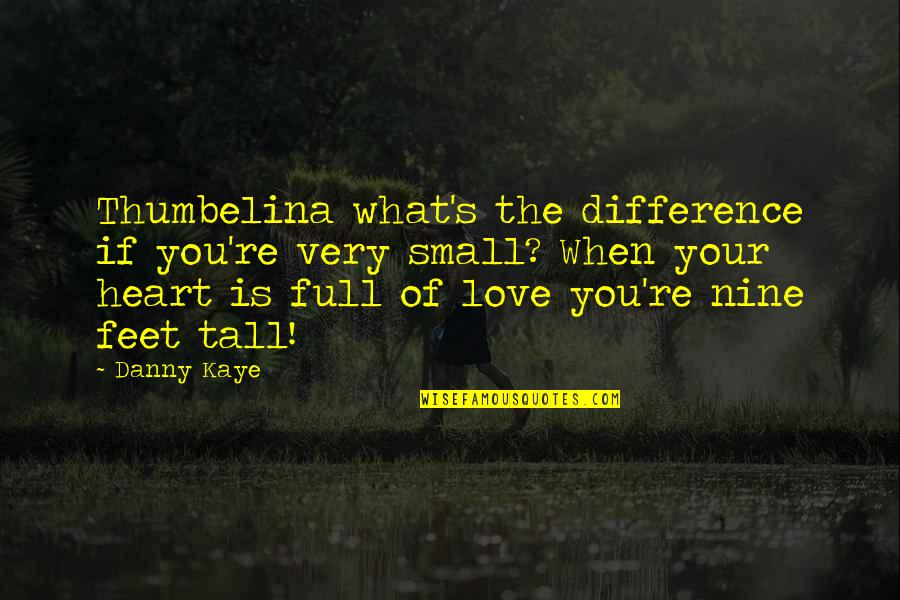 Love Is When You Quotes By Danny Kaye: Thumbelina what's the difference if you're very small?