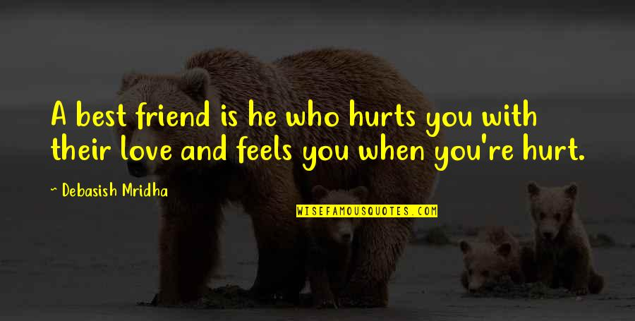 Love Is When You Quotes By Debasish Mridha: A best friend is he who hurts you