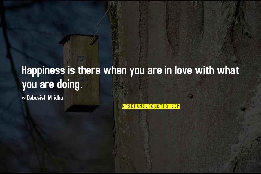 Love Is When You Quotes By Debasish Mridha: Happiness is there when you are in love