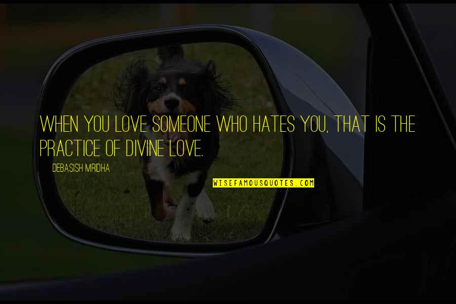 Love Is When You Quotes By Debasish Mridha: When you love someone who hates you, that