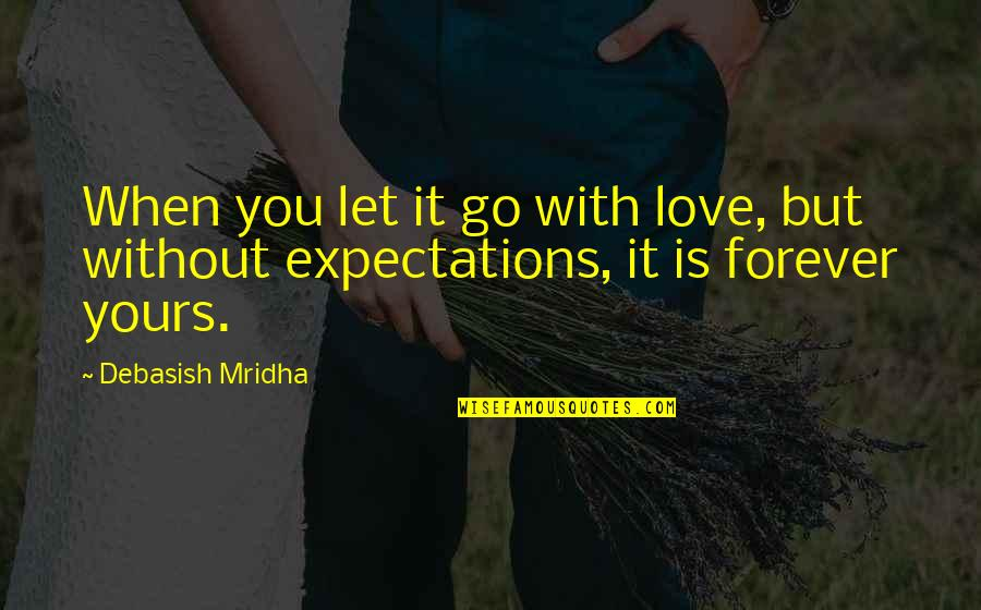 Love Is When You Quotes By Debasish Mridha: When you let it go with love, but