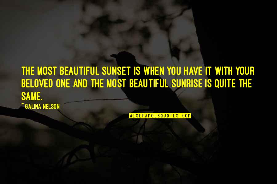 Love Is When You Quotes By Galina Nelson: The most beautiful sunset is when you have