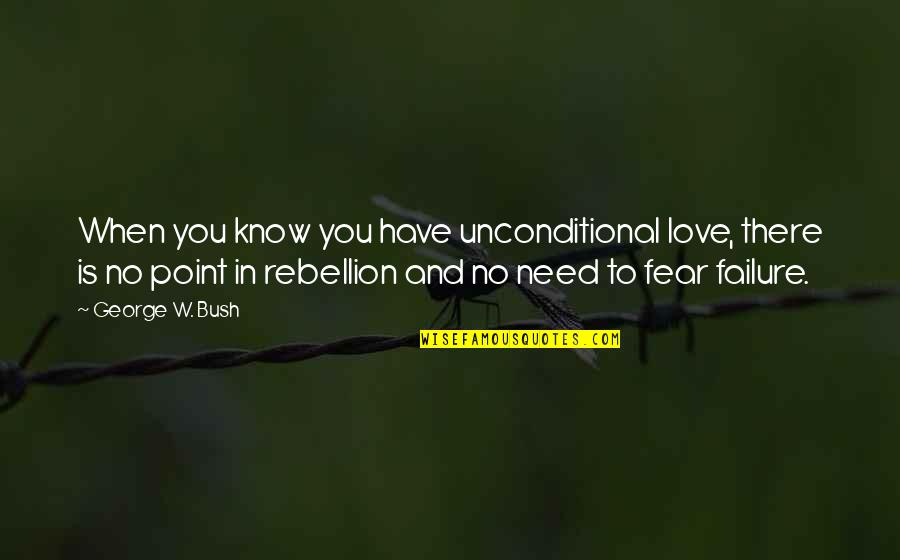 Love Is When You Quotes By George W. Bush: When you know you have unconditional love, there