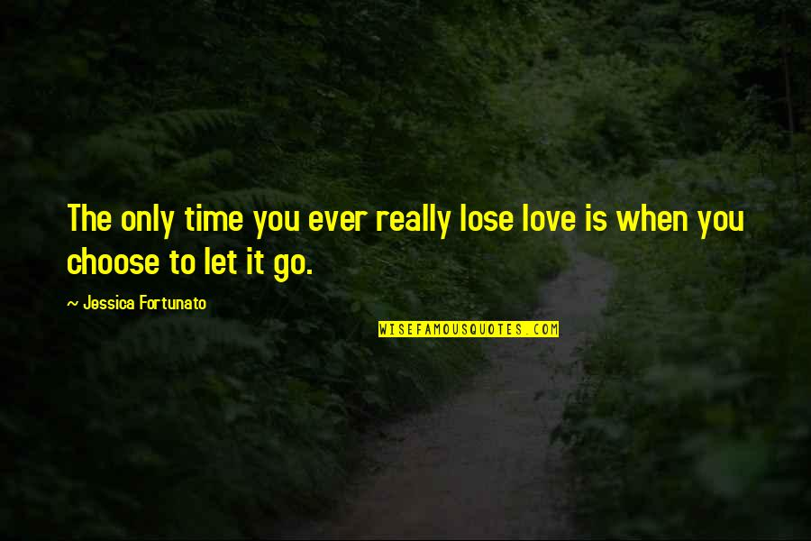 Love Is When You Quotes By Jessica Fortunato: The only time you ever really lose love