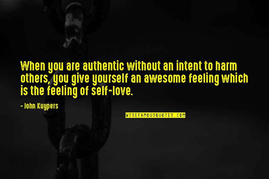 Love Is When You Quotes By John Kuypers: When you are authentic without an intent to