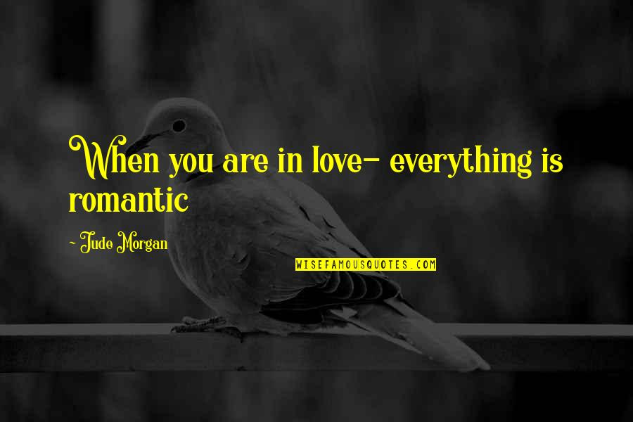 Love Is When You Quotes By Jude Morgan: When you are in love- everything is romantic