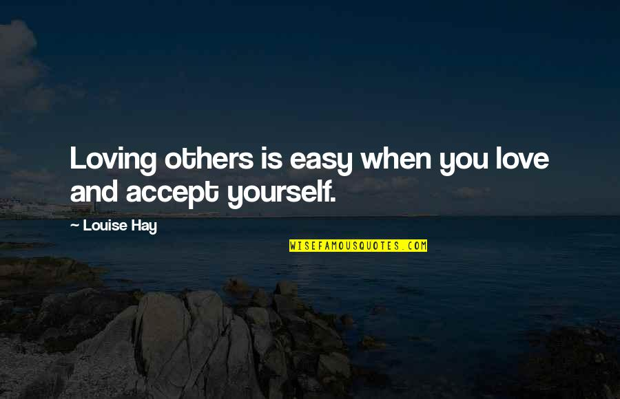 Love Is When You Quotes By Louise Hay: Loving others is easy when you love and