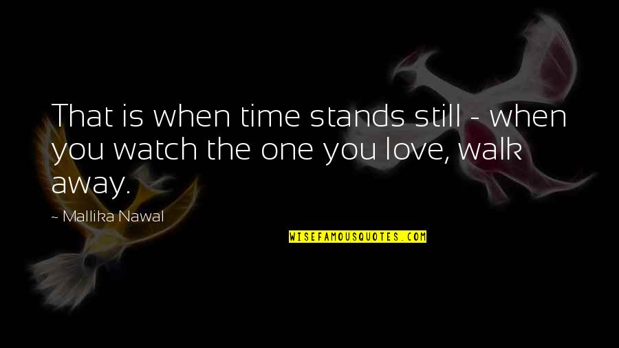Love Is When You Quotes By Mallika Nawal: That is when time stands still - when