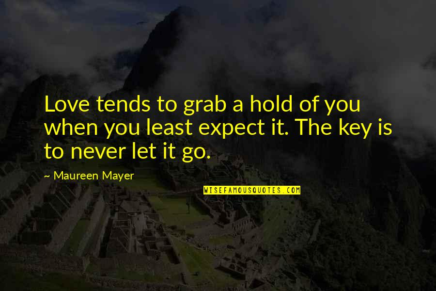 Love Is When You Quotes By Maureen Mayer: Love tends to grab a hold of you