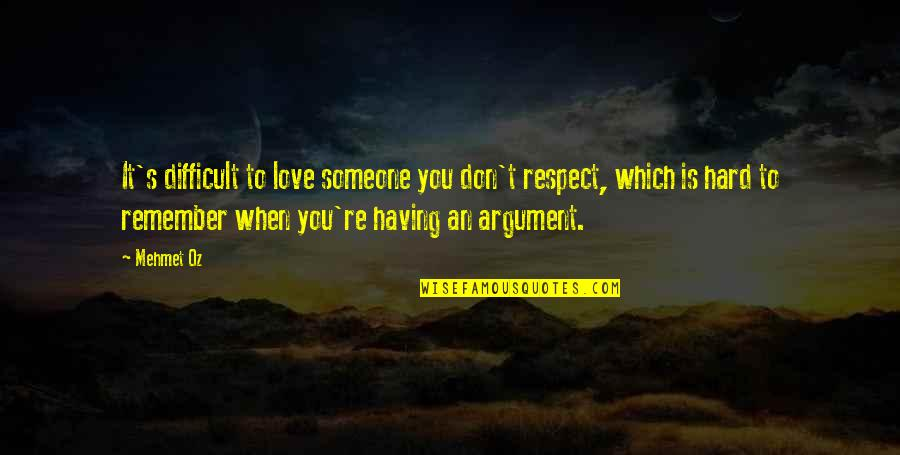 Love Is When You Quotes By Mehmet Oz: It's difficult to love someone you don't respect,