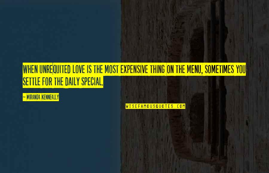 Love Is When You Quotes By Miranda Kenneally: When unrequited love is the most expensive thing