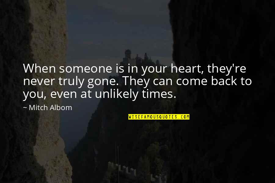 Love Is When You Quotes By Mitch Albom: When someone is in your heart, they're never
