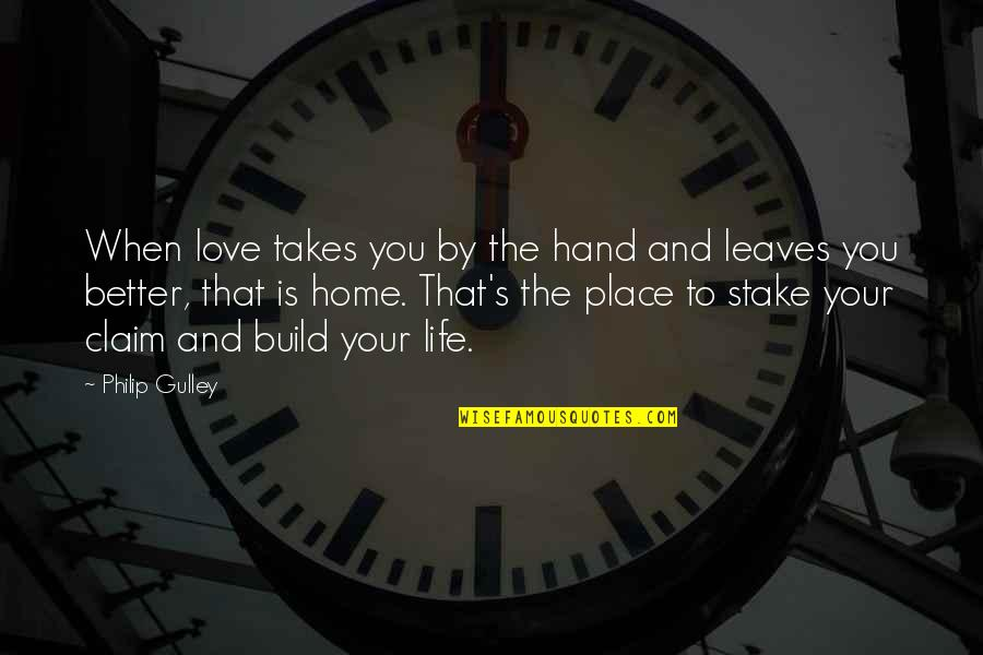 Love Is When You Quotes By Philip Gulley: When love takes you by the hand and