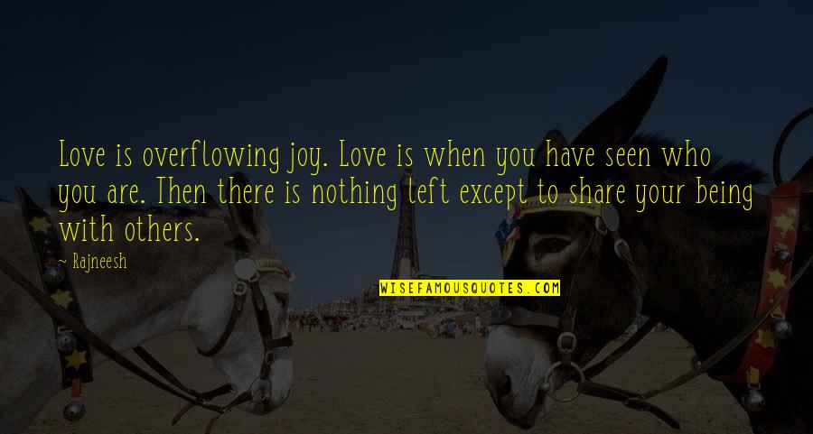 Love Is When You Quotes By Rajneesh: Love is overflowing joy. Love is when you