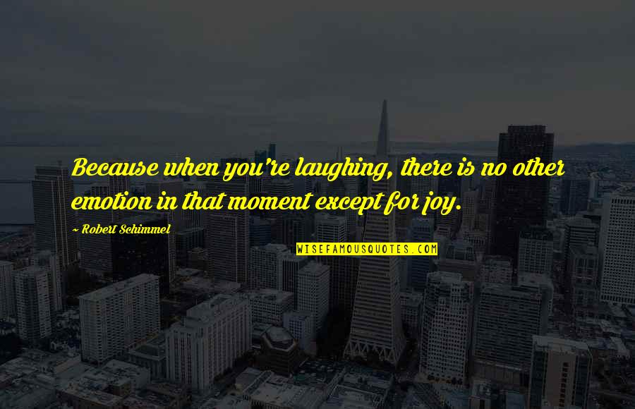 Love Is When You Quotes By Robert Schimmel: Because when you're laughing, there is no other