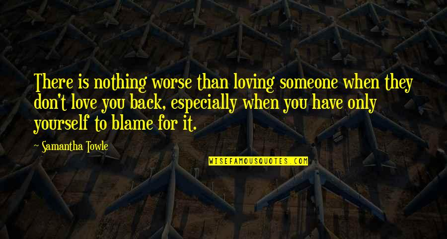 Love Is When You Quotes By Samantha Towle: There is nothing worse than loving someone when