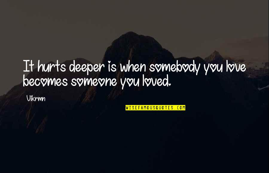 Love Is When You Quotes By Vikrmn: It hurts deeper is when somebody you love