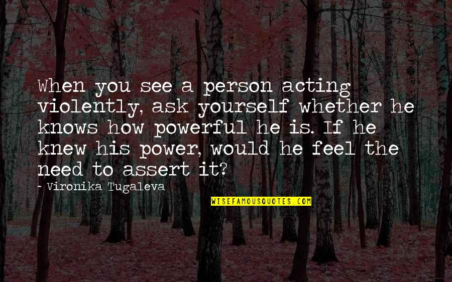 Love Is When You Quotes By Vironika Tugaleva: When you see a person acting violently, ask