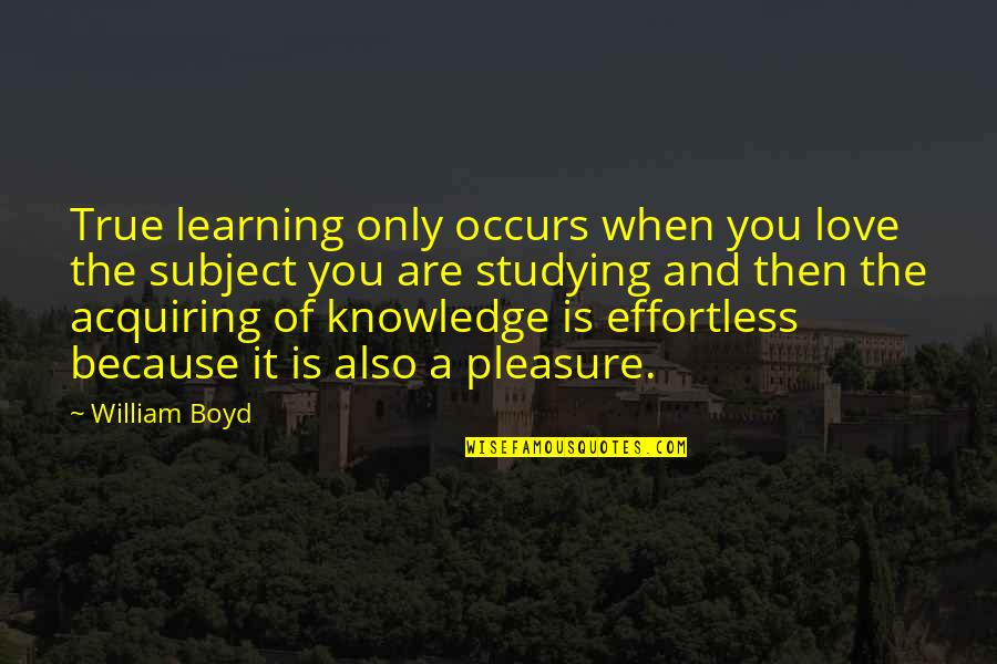 Love Is When You Quotes By William Boyd: True learning only occurs when you love the
