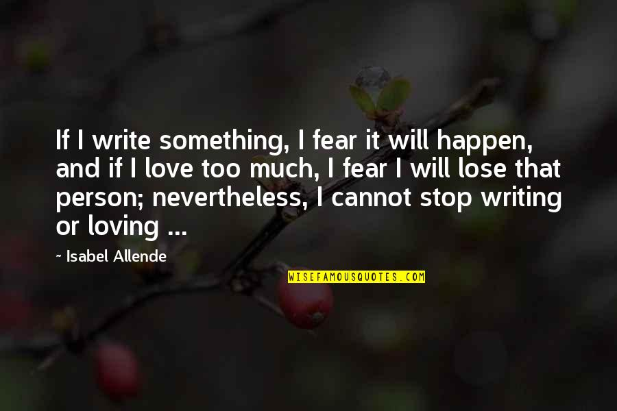 Love Isabel Allende Quotes By Isabel Allende: If I write something, I fear it will