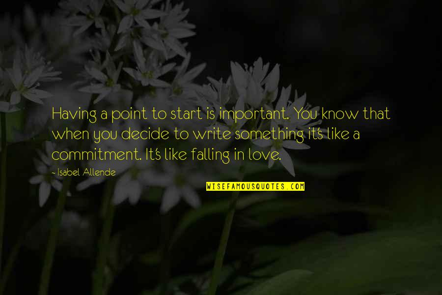 Love Isabel Allende Quotes By Isabel Allende: Having a point to start is important. You