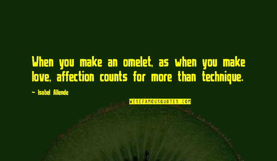 Love Isabel Allende Quotes By Isabel Allende: When you make an omelet, as when you