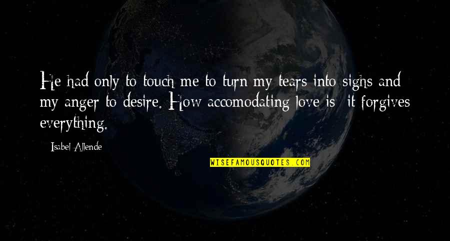 Love Isabel Allende Quotes By Isabel Allende: He had only to touch me to turn