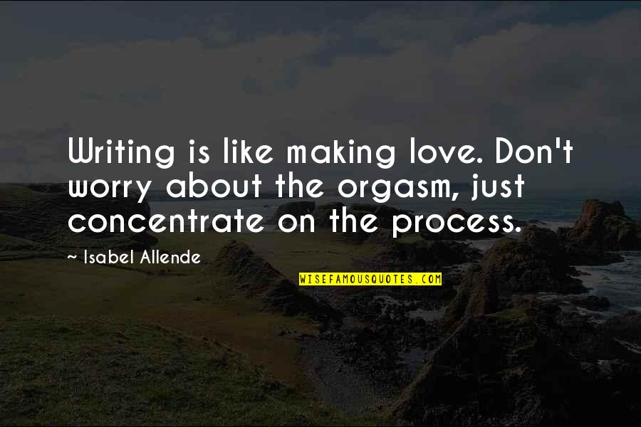 Love Isabel Allende Quotes By Isabel Allende: Writing is like making love. Don't worry about