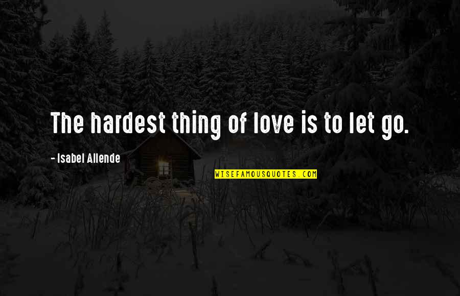Love Isabel Allende Quotes By Isabel Allende: The hardest thing of love is to let