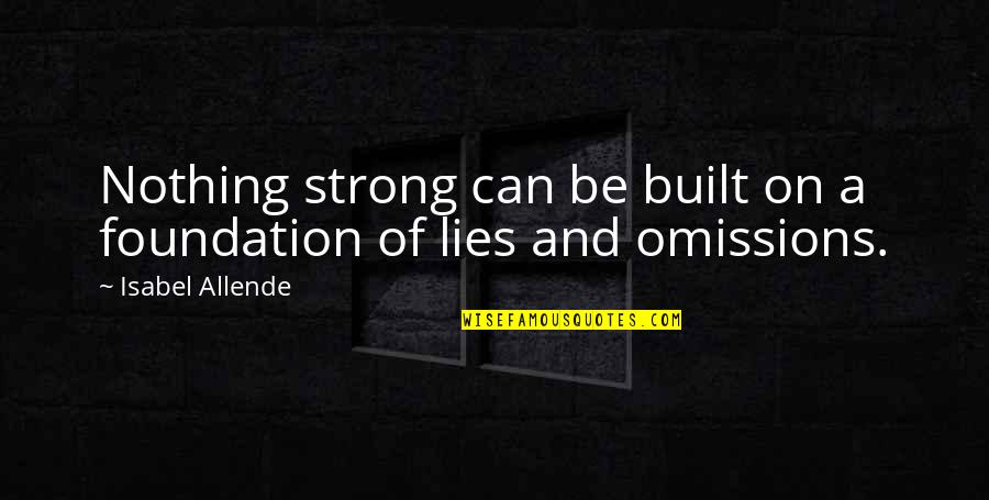 Love Isabel Allende Quotes By Isabel Allende: Nothing strong can be built on a foundation