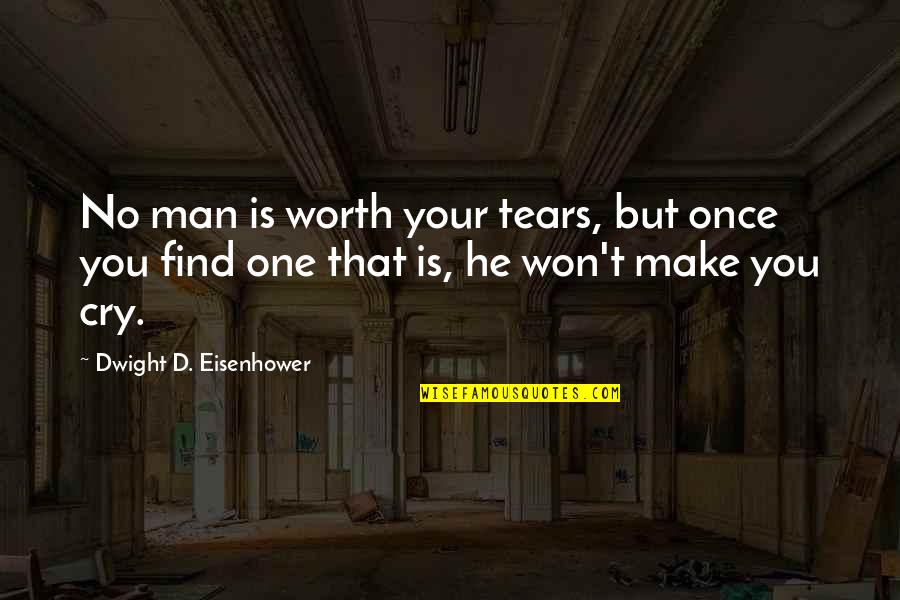Love Jones The Movie Quotes By Dwight D. Eisenhower: No man is worth your tears, but once