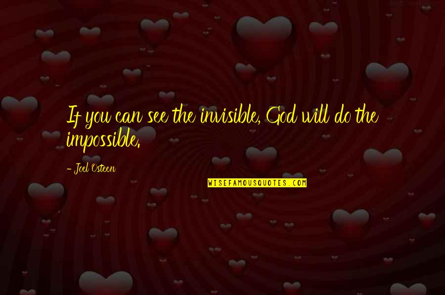 Love Jones The Movie Quotes By Joel Osteen: If you can see the invisible, God will