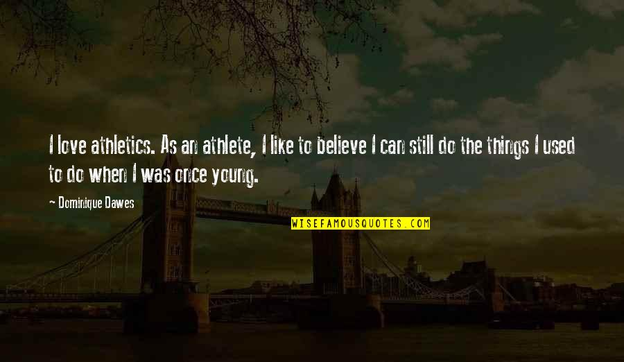 Love Keeps Growing Quotes By Dominique Dawes: I love athletics. As an athlete, I like