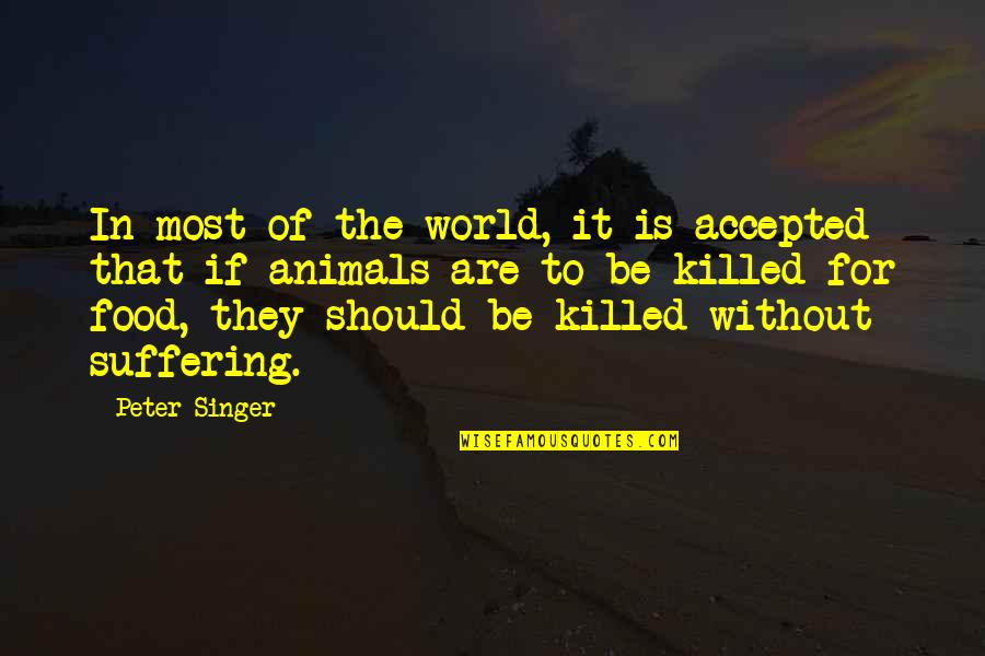 Love Keeps Growing Quotes By Peter Singer: In most of the world, it is accepted