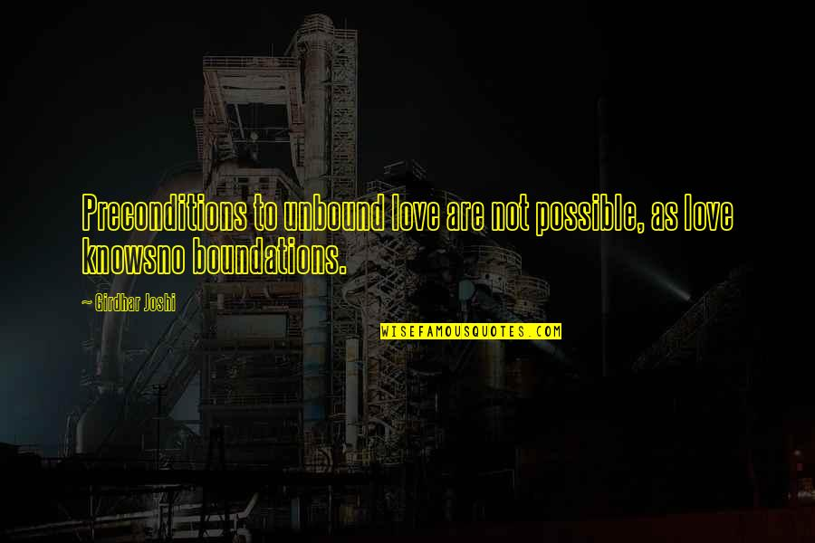 Love Knows No Bounds Quotes By Girdhar Joshi: Preconditions to unbound love are not possible, as