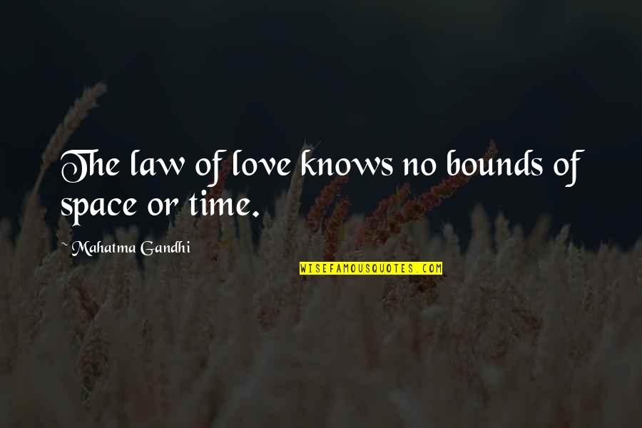 Love Knows No Bounds Quotes By Mahatma Gandhi: The law of love knows no bounds of