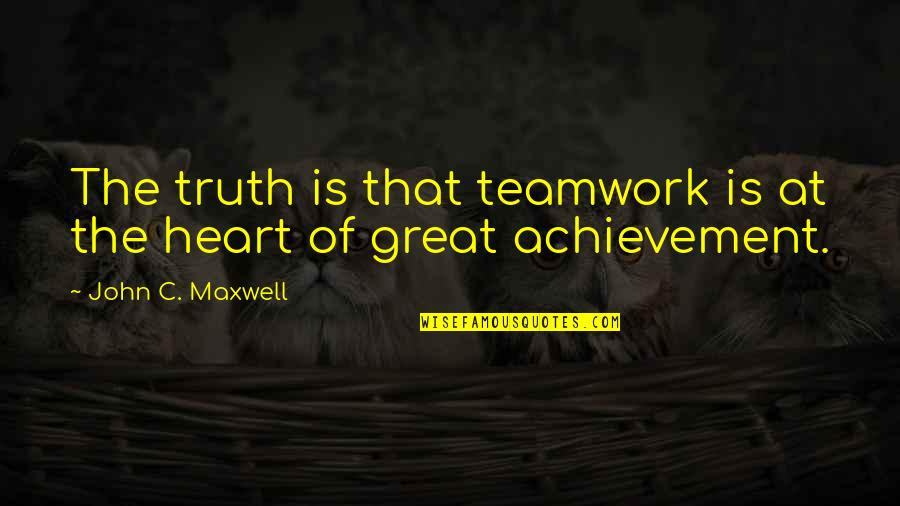 Love Laughter Family Quotes By John C. Maxwell: The truth is that teamwork is at the