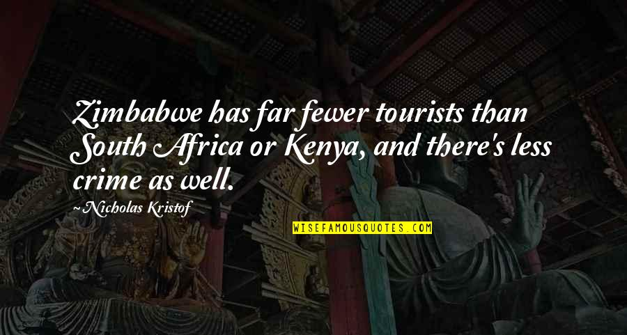 Love Laughter Family Quotes By Nicholas Kristof: Zimbabwe has far fewer tourists than South Africa