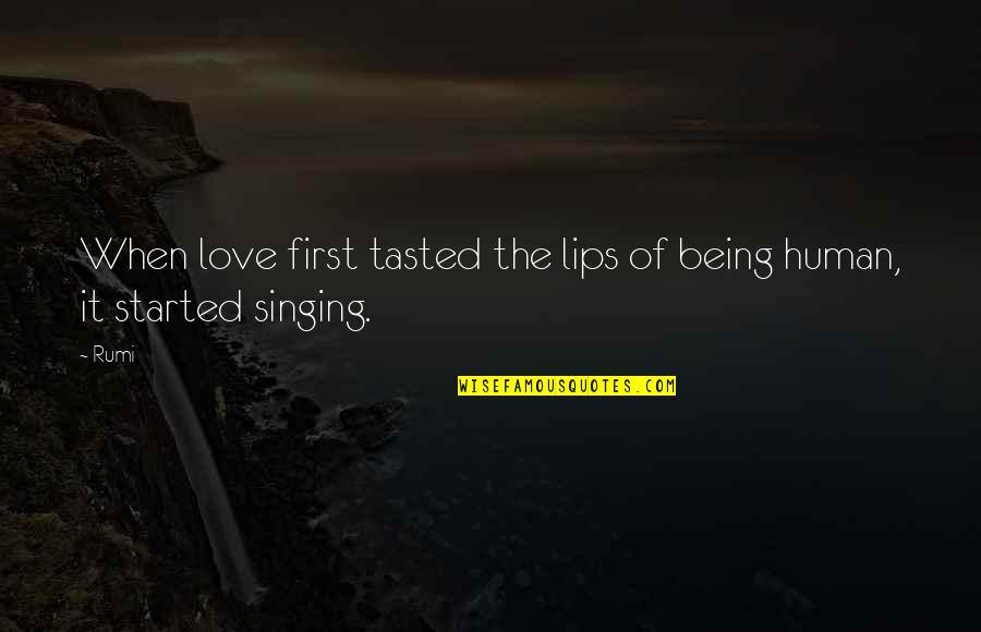 Love Laughter Family Quotes By Rumi: When love first tasted the lips of being