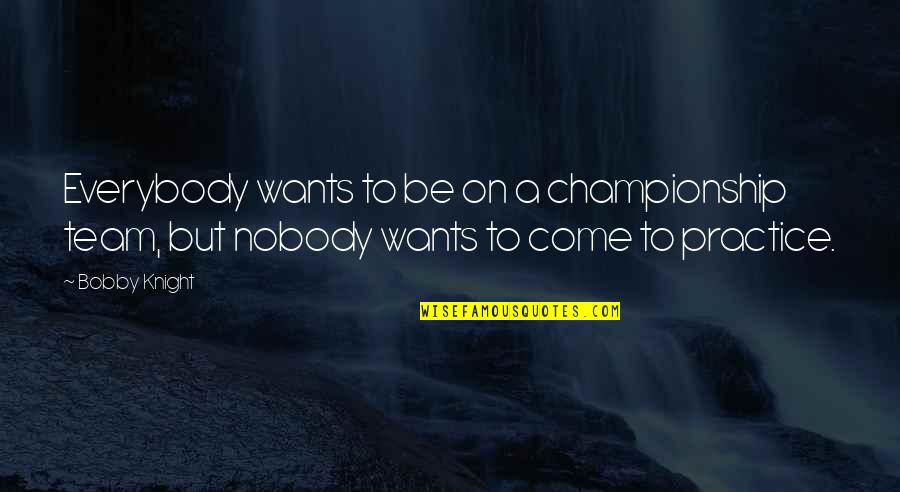 Love Lesson Learned Quotes By Bobby Knight: Everybody wants to be on a championship team,